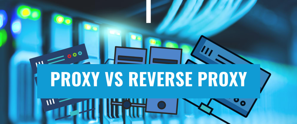 Cover image for Proxy vs Reverse Proxy