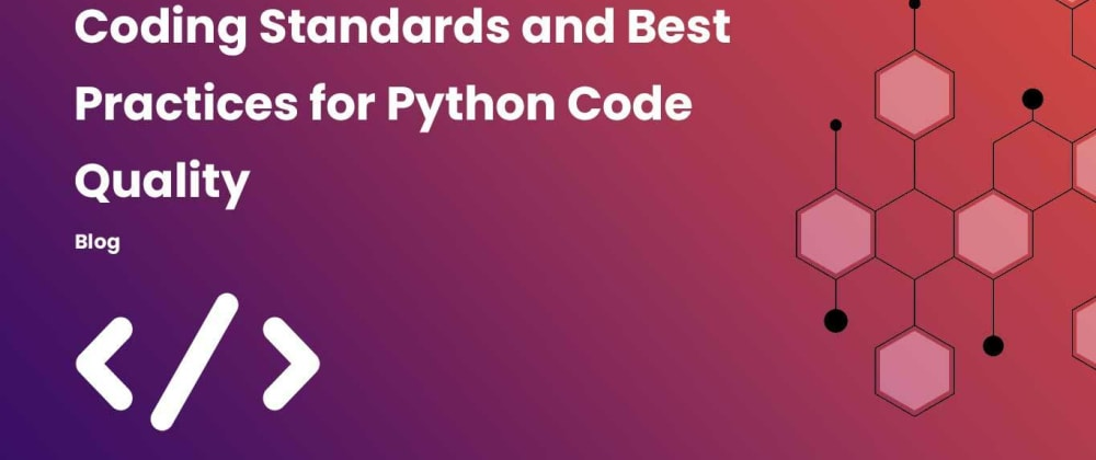 Cover image for Coding Standards and Best Practices for Python Code Quality