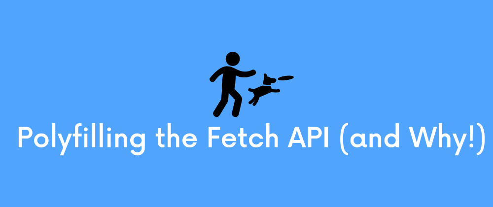Cover image for Polyfilling the Fetch API for Old Browsers and Node.js