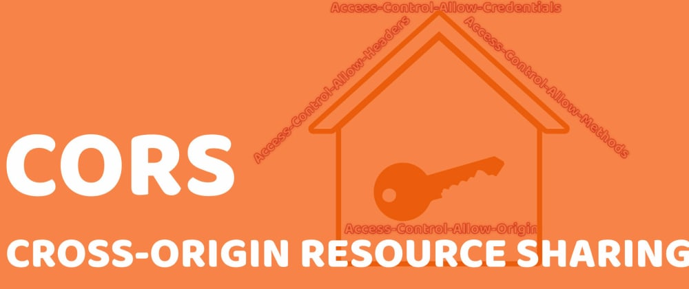 Cover image for CORS (Cross-Origin Resource Sharing): A Complete Guide