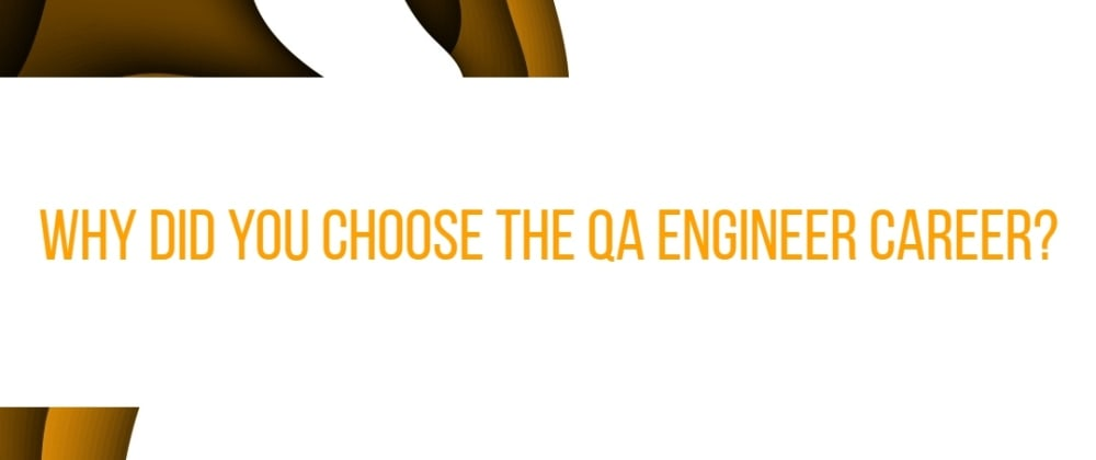 Cover image for Why did you choose the QA Engineer career?