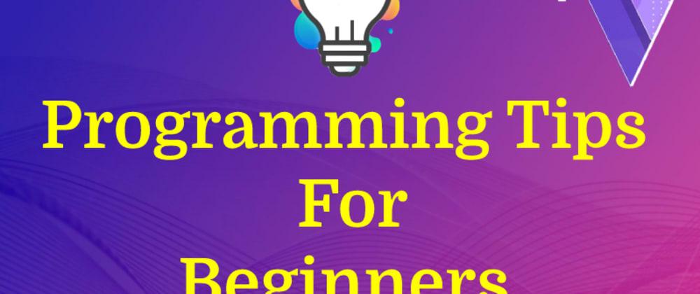 Cover image for 7 Programming Tips For Developers | Beginners