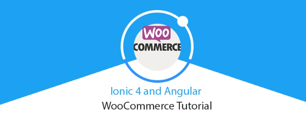 Cover image for Ionic 4 and Angular WooCommerce Tutorial