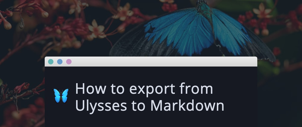 Cover image for How to export from Ulysses to Markdown