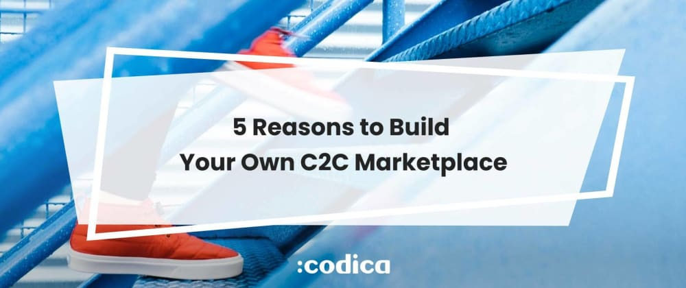 Cover image for Customer-to-Customer Marketplace: 5 Reasons to Build One