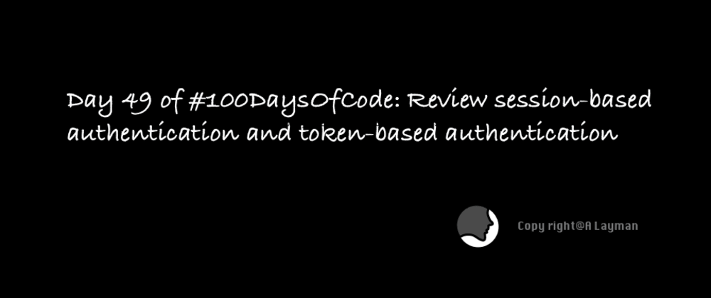 Cover image for Day 49 of #100DaysOfCode: Review session-based authentication and token-based authentication (same origin)