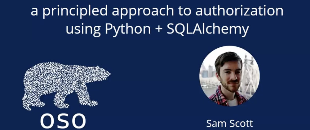 Cover image for A Principled Approach to Authorization Using Python & SQLAlchemy