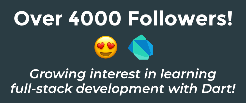 Cover image for Over 4000 followers! Growing interest in learning full-stack development with Dart