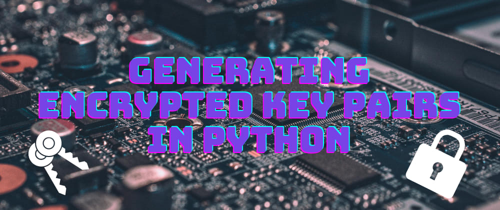 Cover image for Generating Encrypted Key Pairs In Python