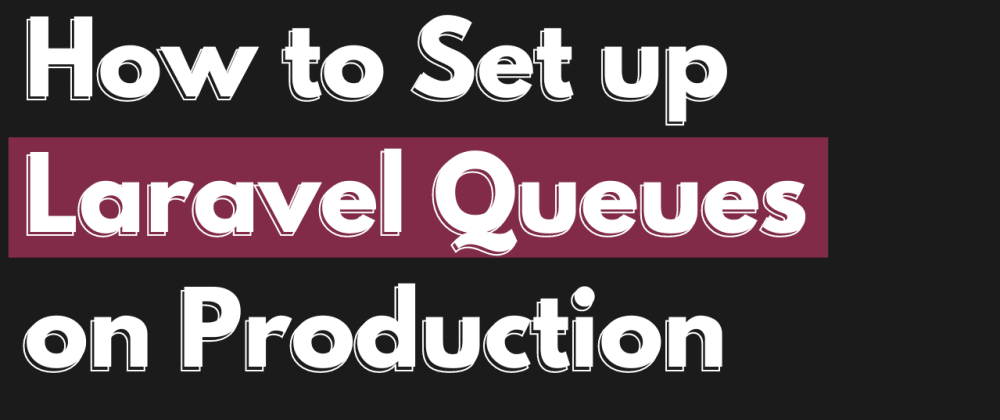 Cover image for How to Set up Laravel Queues on Production