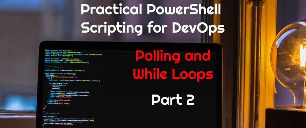Cover image for Practical PowerShell Scripting for DevOps - Part 2