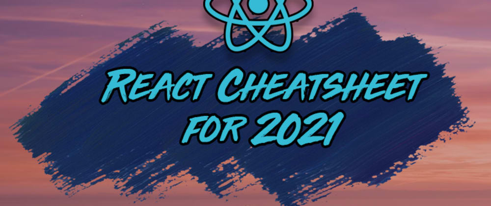Cover image for The React Cheatsheet for 2021 📄 (+ Real-World Examples)