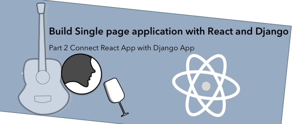 Cover image for Day 5 of #100DaysOfCode: Connect React App with Django App