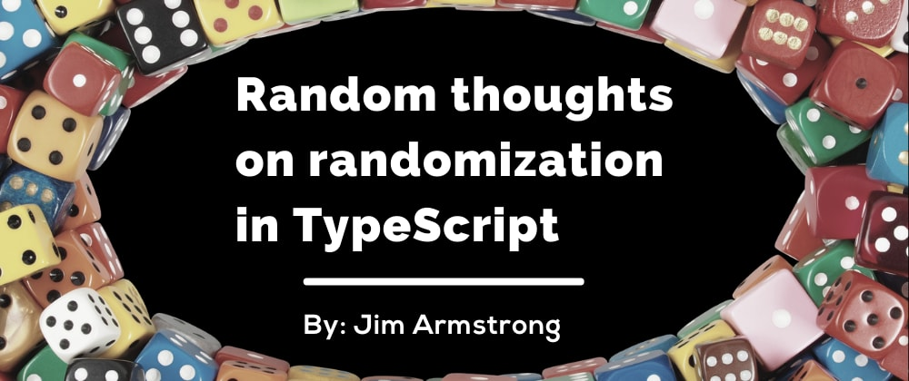 Cover image for Random thoughts on randomization in TypeScript