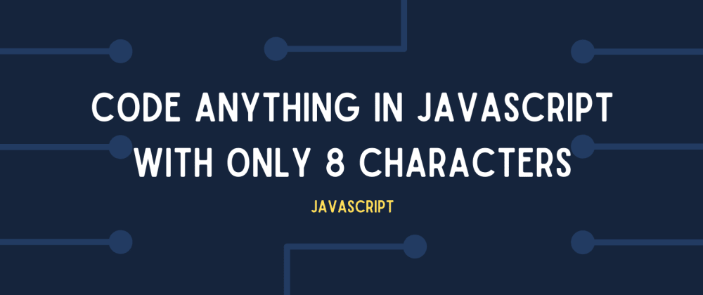 Cover image for Code anything in Javascript, with only 8 characters