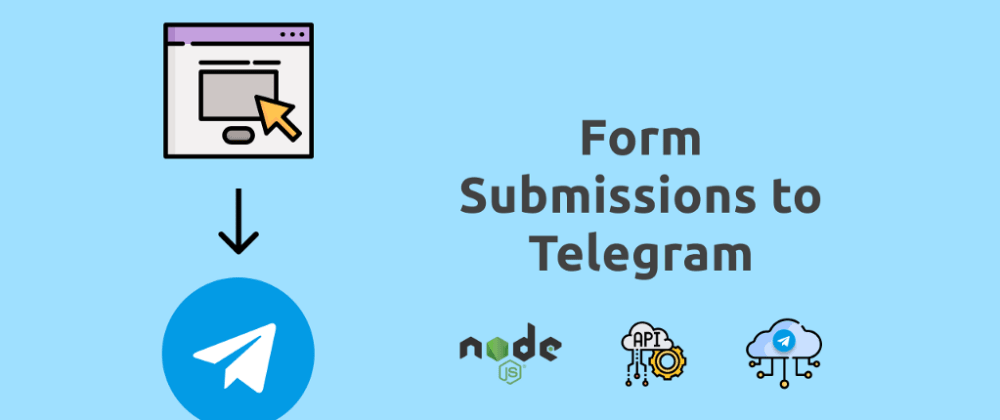 Cover image for Capture Form Submissions on Telegram, with Nodejs.