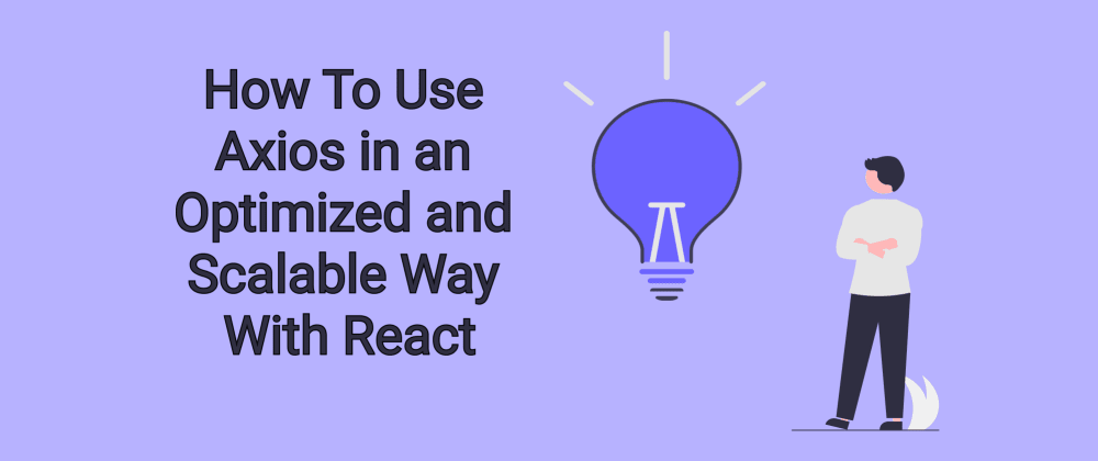 Cover Image for How To Use Axios in an Optimized and Scalable Way With React