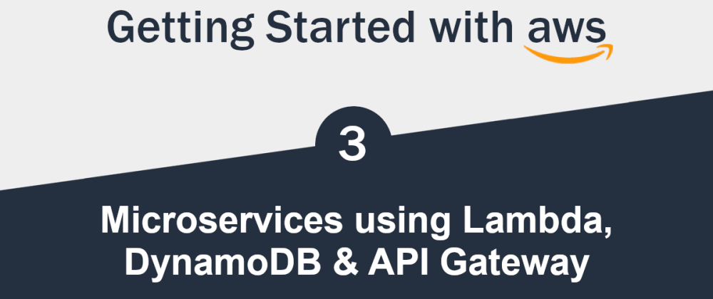 Cover image for Getting Started with Serverless AWS (3/3) - Micro Services using Lambda, DynamoDB & API Gateway
