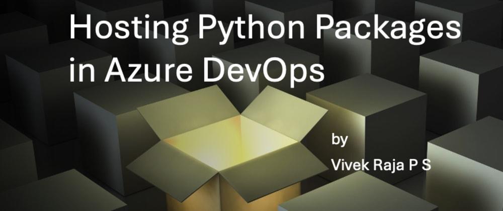 Cover image for Hosting Python Packages in Azure DevOps