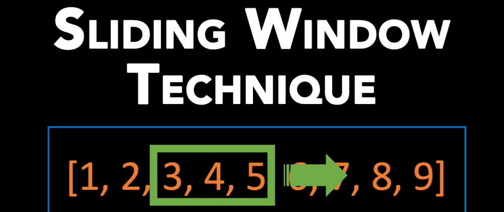 Cover image for Sliding Window Technique + 4 Questions (Algorithms Series)