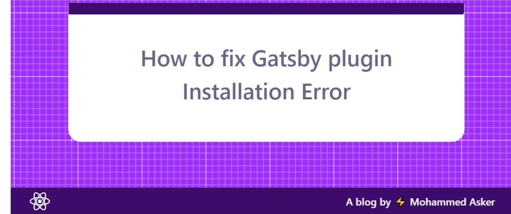 Cover image for How to fix Gatsby plugin Installation Error