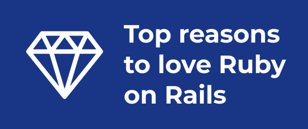 Cover image for Top reasons to love Ruby on Rails