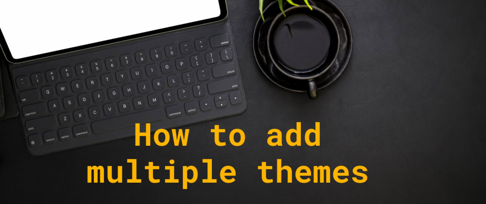 Cover image for How to make multi-theme support using CSS variables