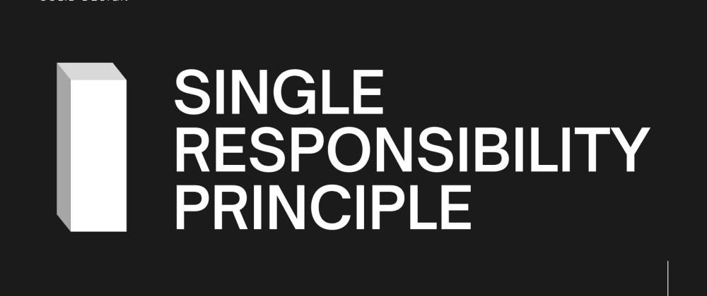 Cover image for WHY YOU SHOULD BE FOLLOWING THE SINGLE RESPONSIBILITY PRINCIPLE
