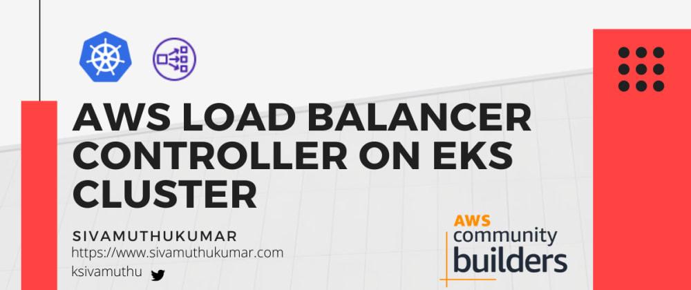 Cover image for AWS Load Balancer Controller on EKS Cluster
