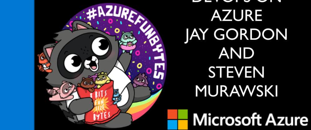 Cover image for AzureFunBytes New Episode Reminder - 9/10/2020 2 PM EDT - DevOps on @Azure Part II w/ @StevenMurawski