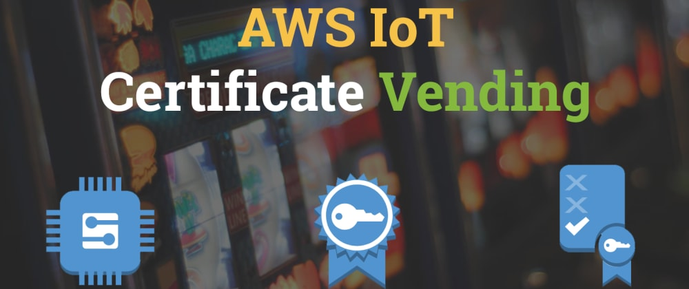Cover image for AWS IoT - Certificate Vending