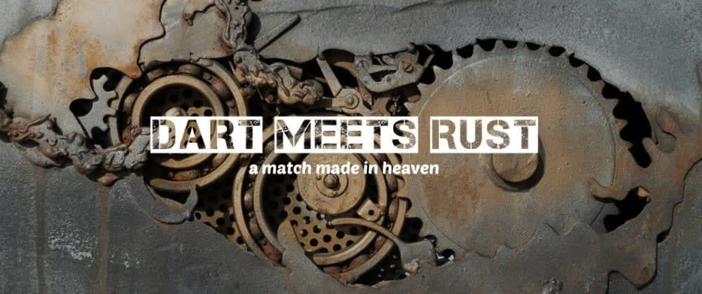 Cover image for Dart Meets Rust: a match made in heaven ✨