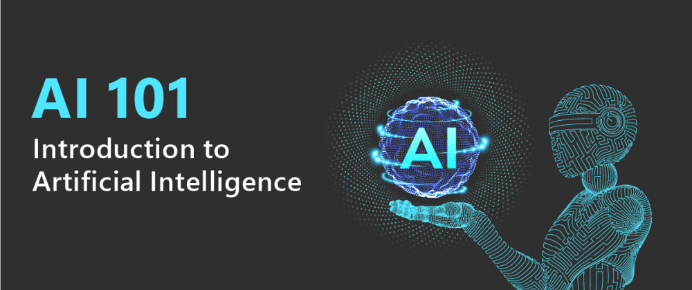 Cover image for AI 101 | Introduction to Artificial Intelligence