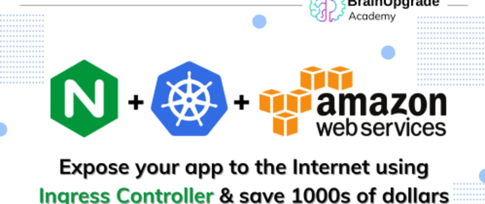 Cover image for Expose your app to the Internet using Ingress Controller & save 1000s of dollars on AWS Load Balancer
