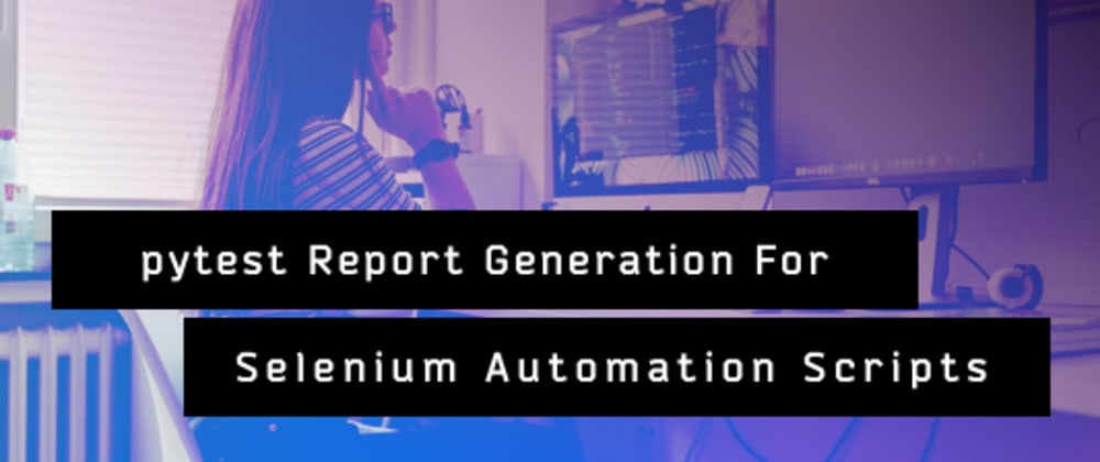 Cover image for pytest Report Generation For Selenium Automation Scripts