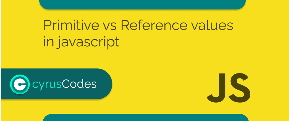 Cover image for Primitive vs Reference values in javascript