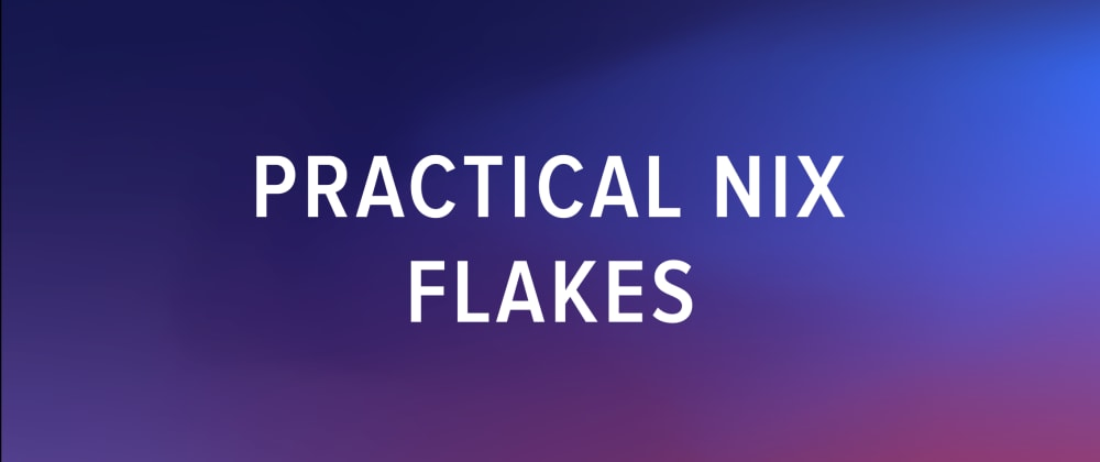 Cover image for Practical Nix Flakes