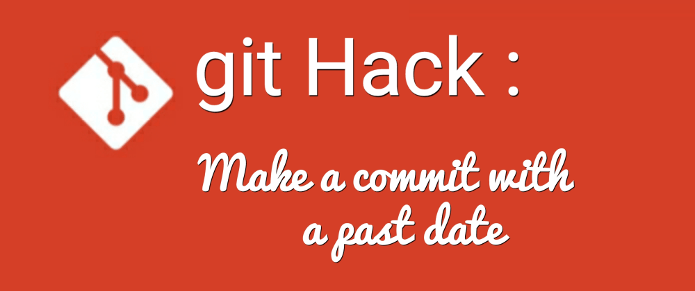 Cover image for Git Hack: Make commit with a past date