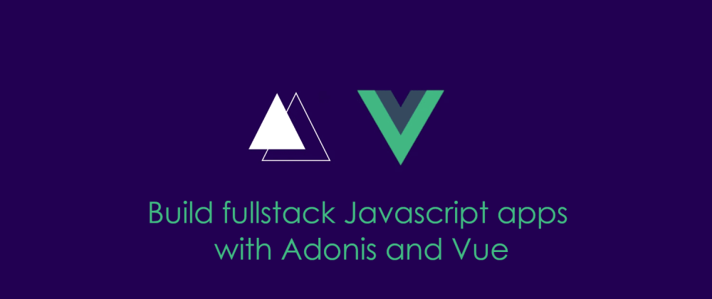 Cover image for Build fullstack Javascript apps with Adonis and Vue