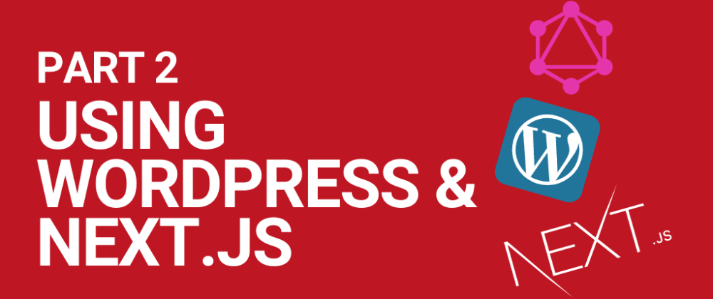 Cover image for Using WordPress as a headless CMS with Next.js