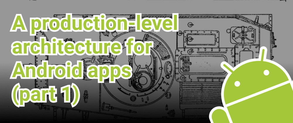 Cover image for A production-level architecture for Android apps (part1)
