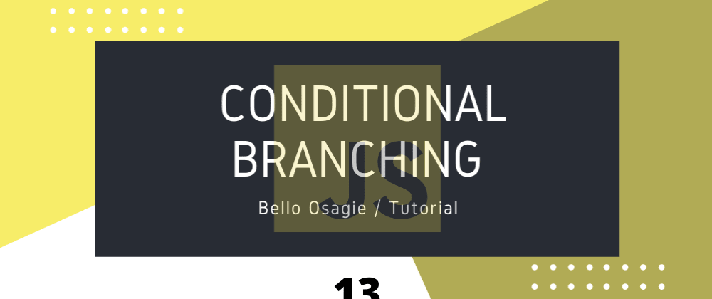 Cover image for JavaScript Conditional Branching