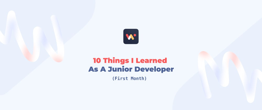 Cover image for 10 Things I Learned As A Junior Developer (First Month)