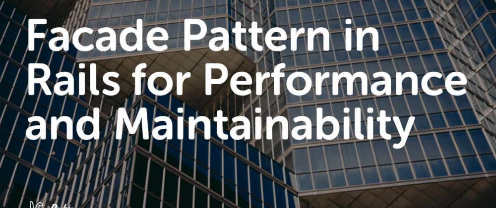 Cover image for Facade Pattern in Rails for Performance and Maintainability
