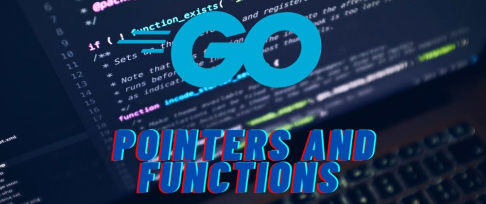 Cover image for Go/Golang Basics - Pointers and Functions