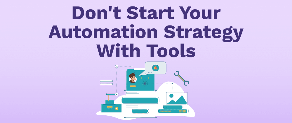 Cover image for Don't Start Your Automation Strategy With Tools