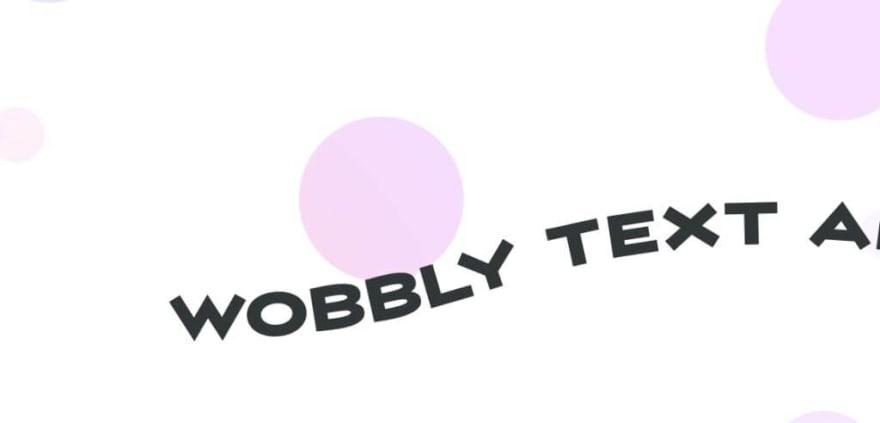wobbles and bubbles