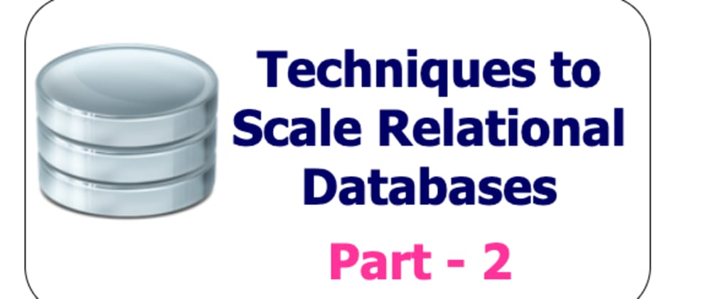 Cover image for Techniques to scale your Relational Databases - Part 2