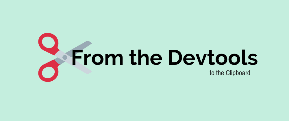 Cover image for From the Devtools to the Clipboard