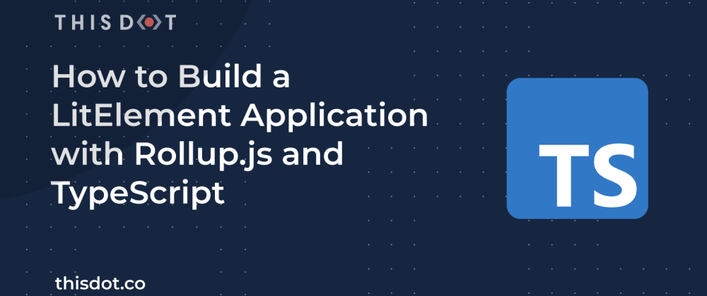 Cover image for How to Build a LitElement Application with Rollup.js and TypeScript